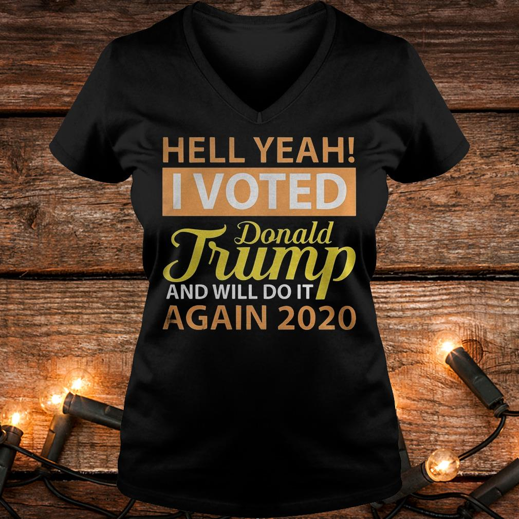 Hey yeah i voted Donald Trump and will do it again 2020 Shirt Ladies V-Neck
