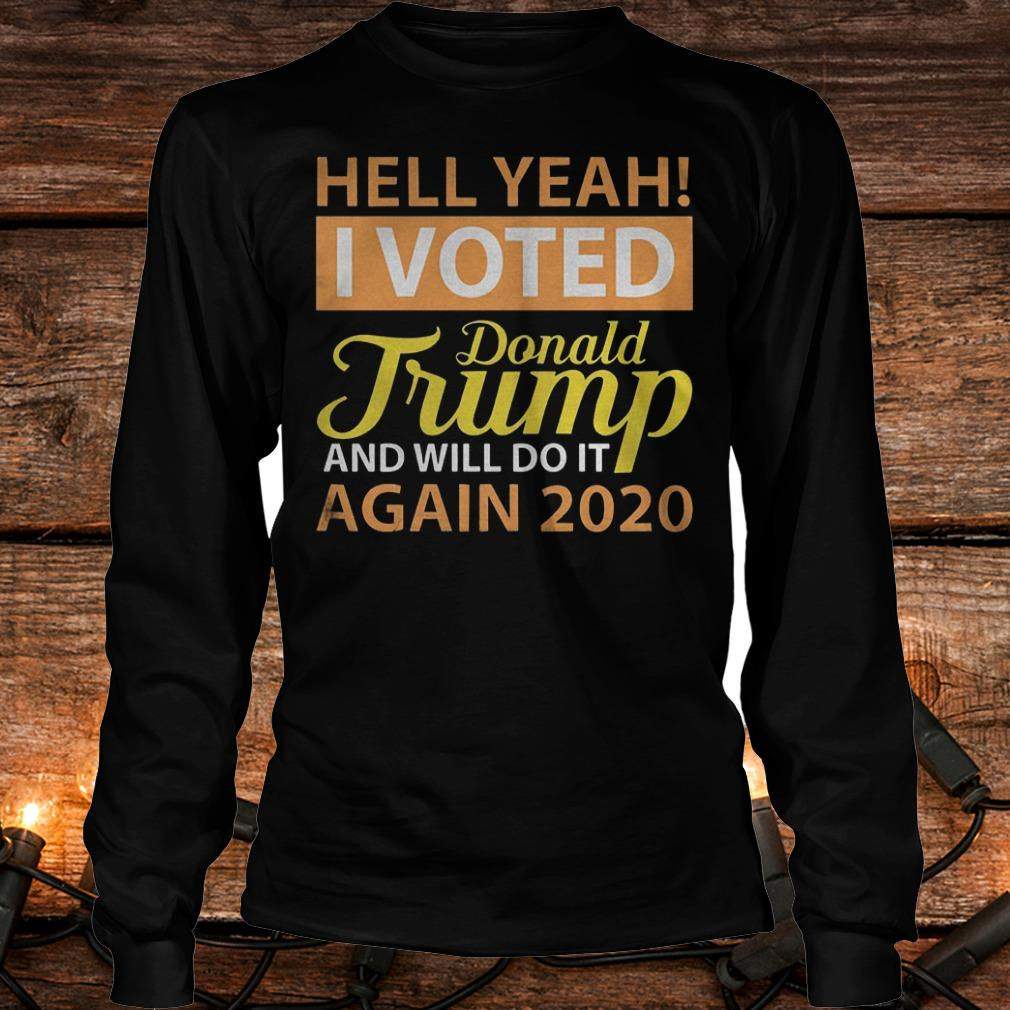 Hey yeah i voted Donald Trump and will do it again 2020 Shirt Longsleeve Tee Unisex