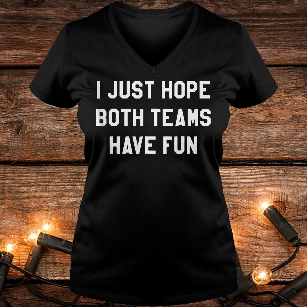 I just hope both teams have fun Shirt Ladies V-Neck