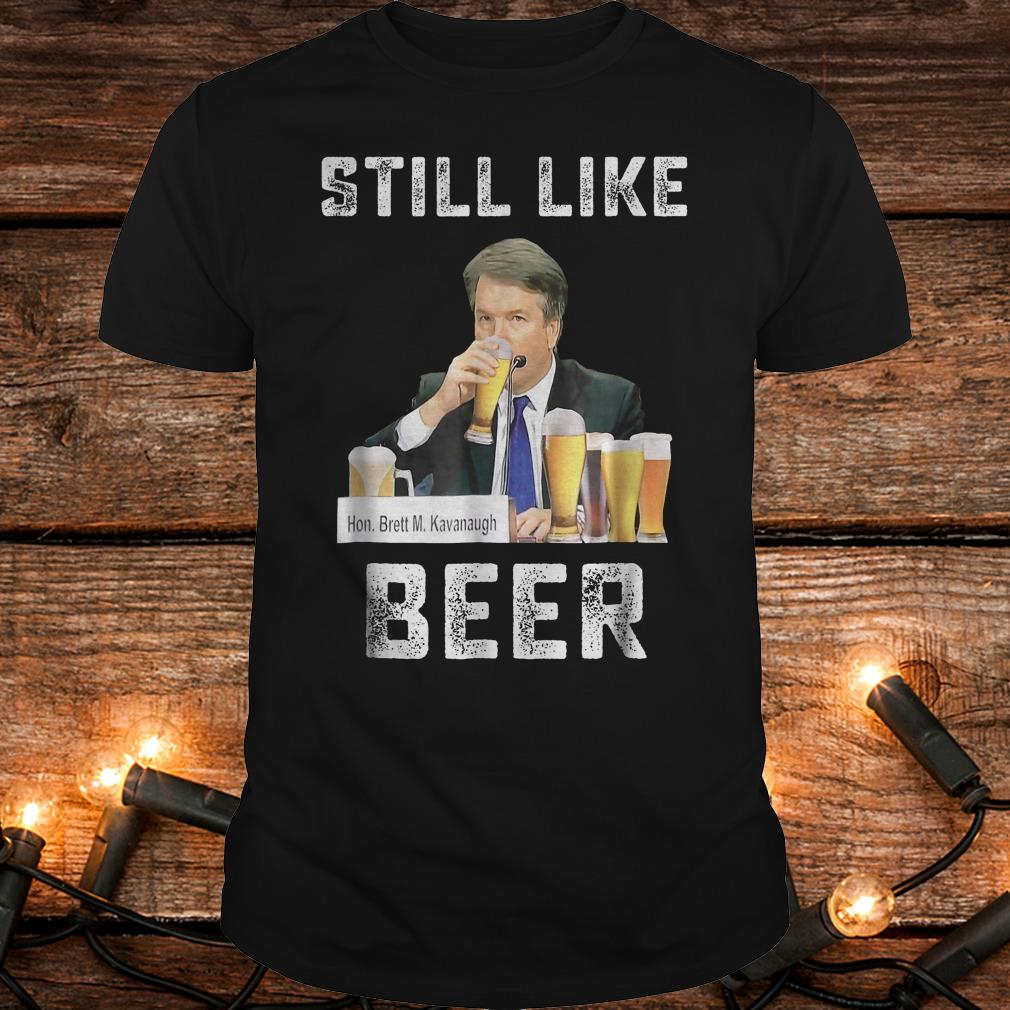 I liked beer i still like beer Brett Kavanaugh Shirt