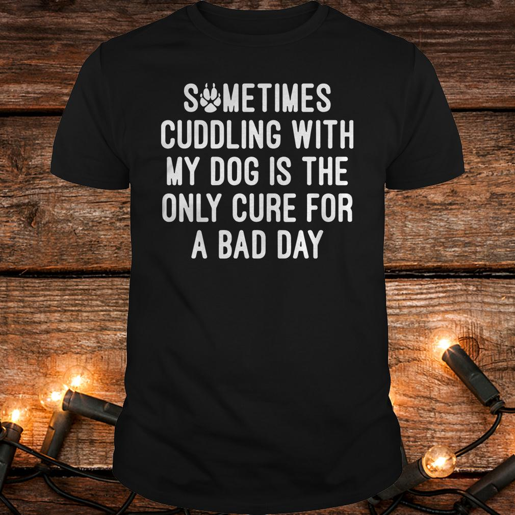 Official Sometimes cuddling with my dog is the only cure for a bad day shirt Classic Guys / Unisex Tee