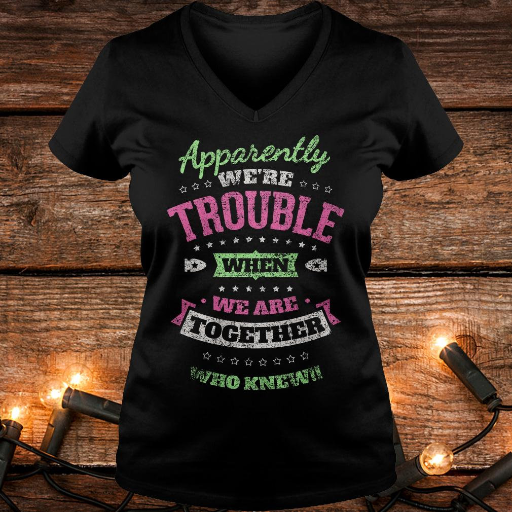 Original Apparently we're trouble when we are together who knew Shirt Ladies V-Neck