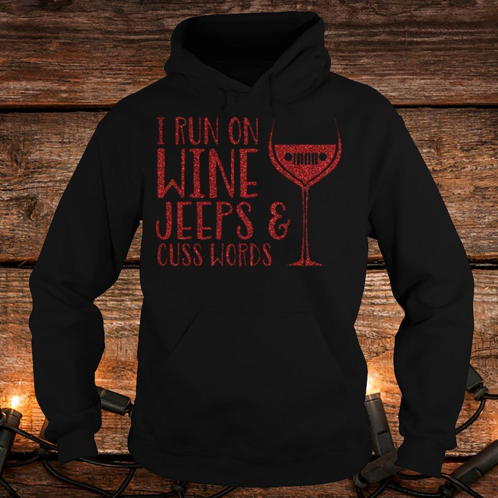 Original I run on wine Jeeps and cuss words Shirt Hoodie