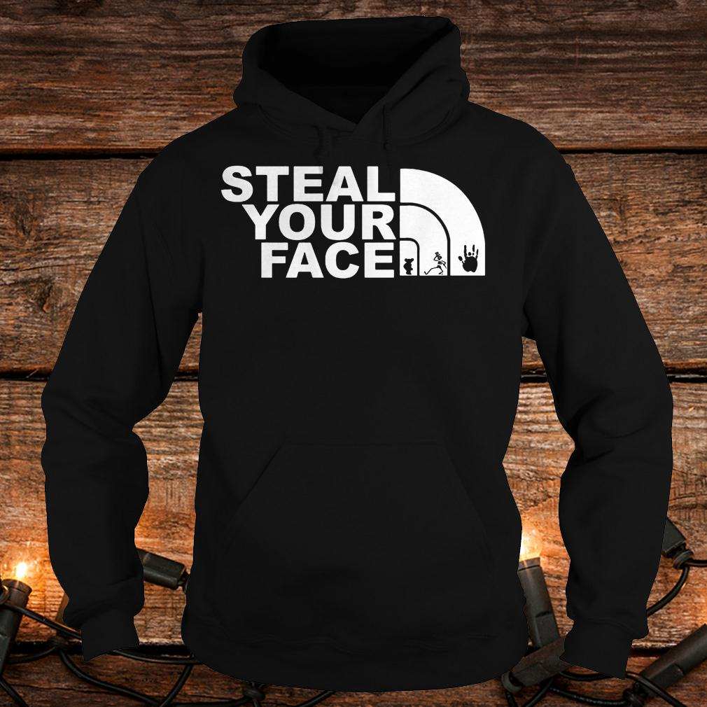Premium Steal your face Shirt Hoodie