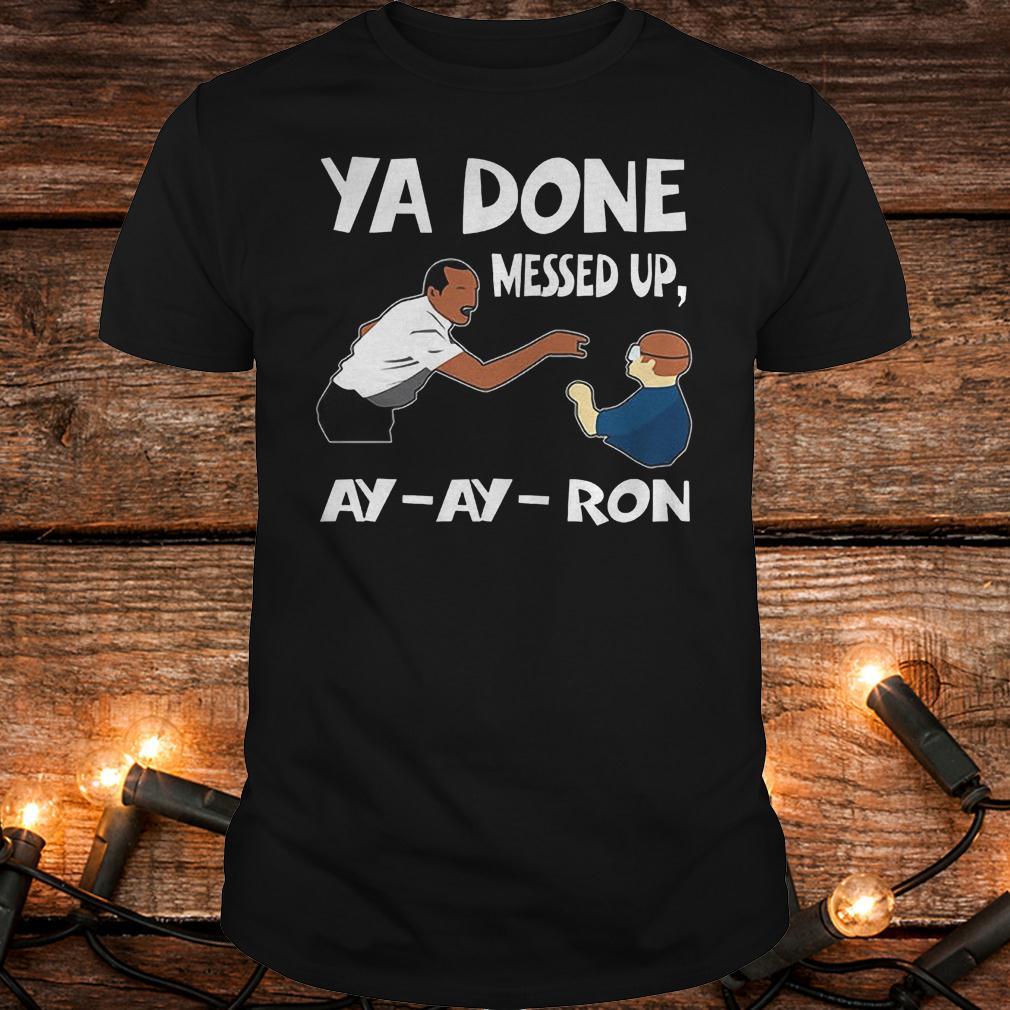 Premium Ya done messed up ay ay ron Shirt