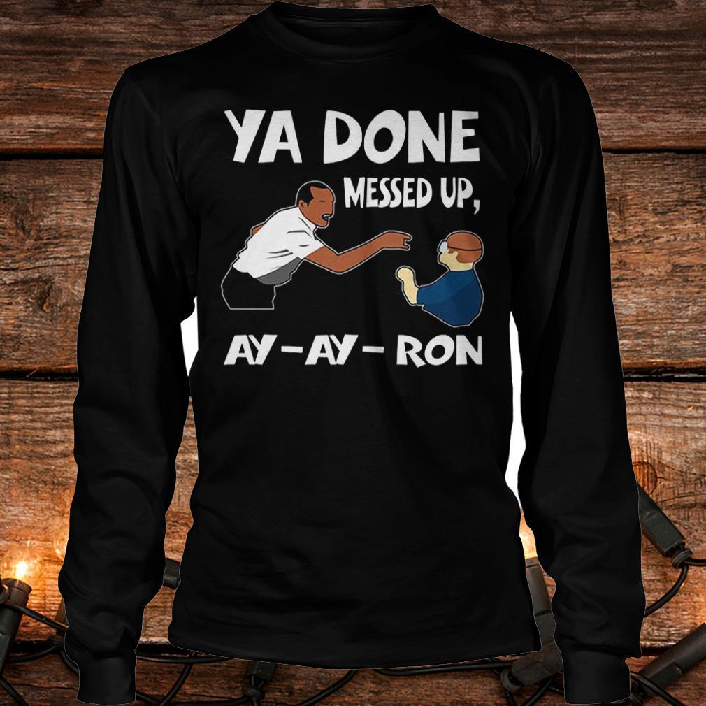 Premium Ya done messed up ay ay ron Shirt Longsleeve Tee Unisex