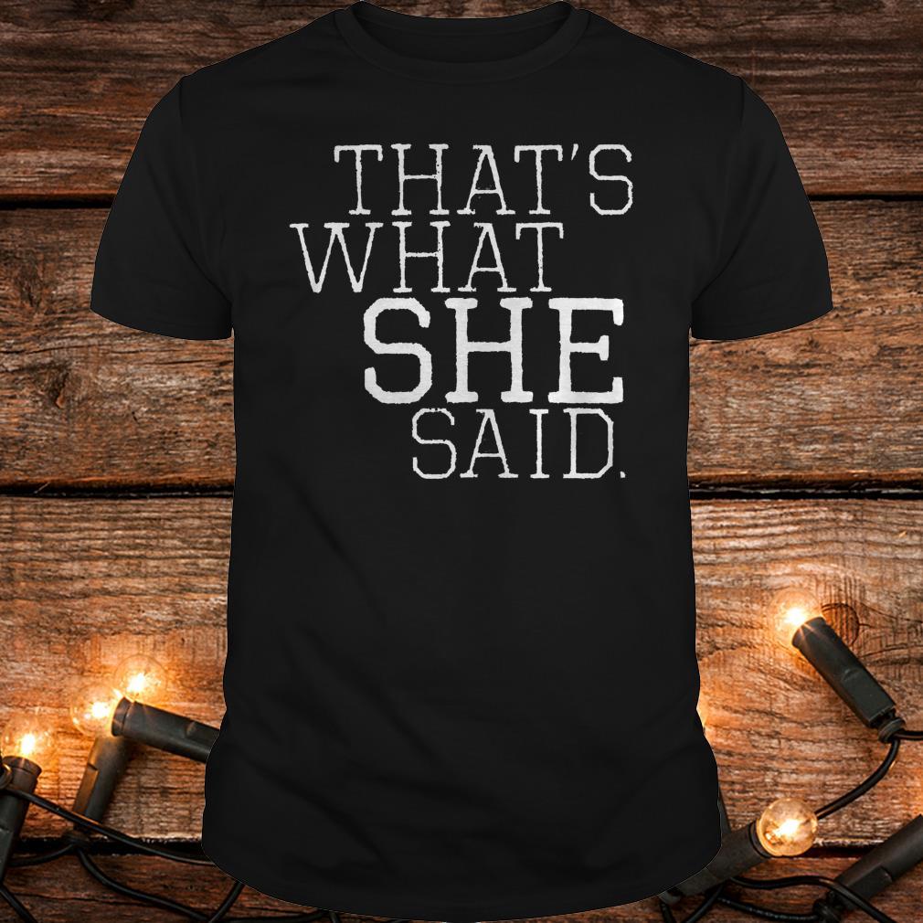 That S What She Said Shirt Classic Guys Unisex Tee.jpg