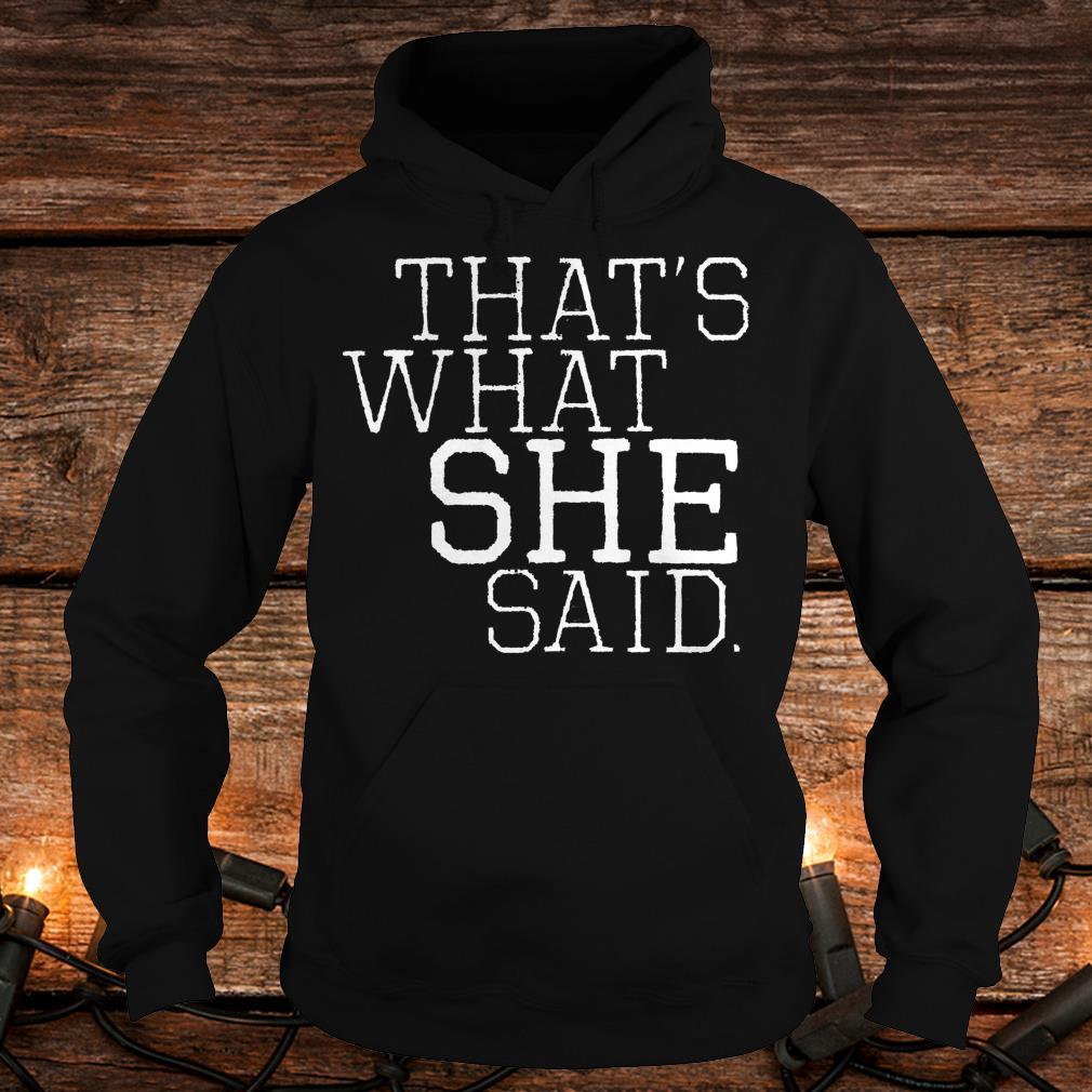 That's what she said Shirt Hoodie