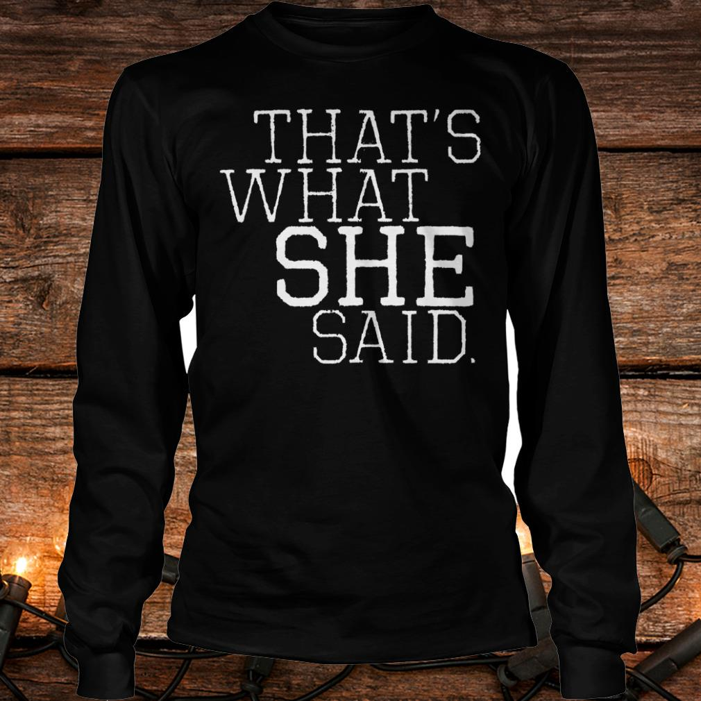 That's what she said Shirt Longsleeve Tee Unisex