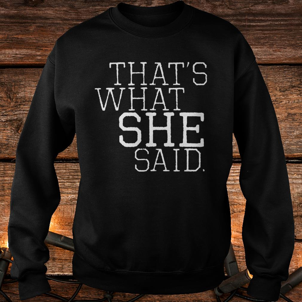 That's what she said Shirt Sweatshirt Unisex