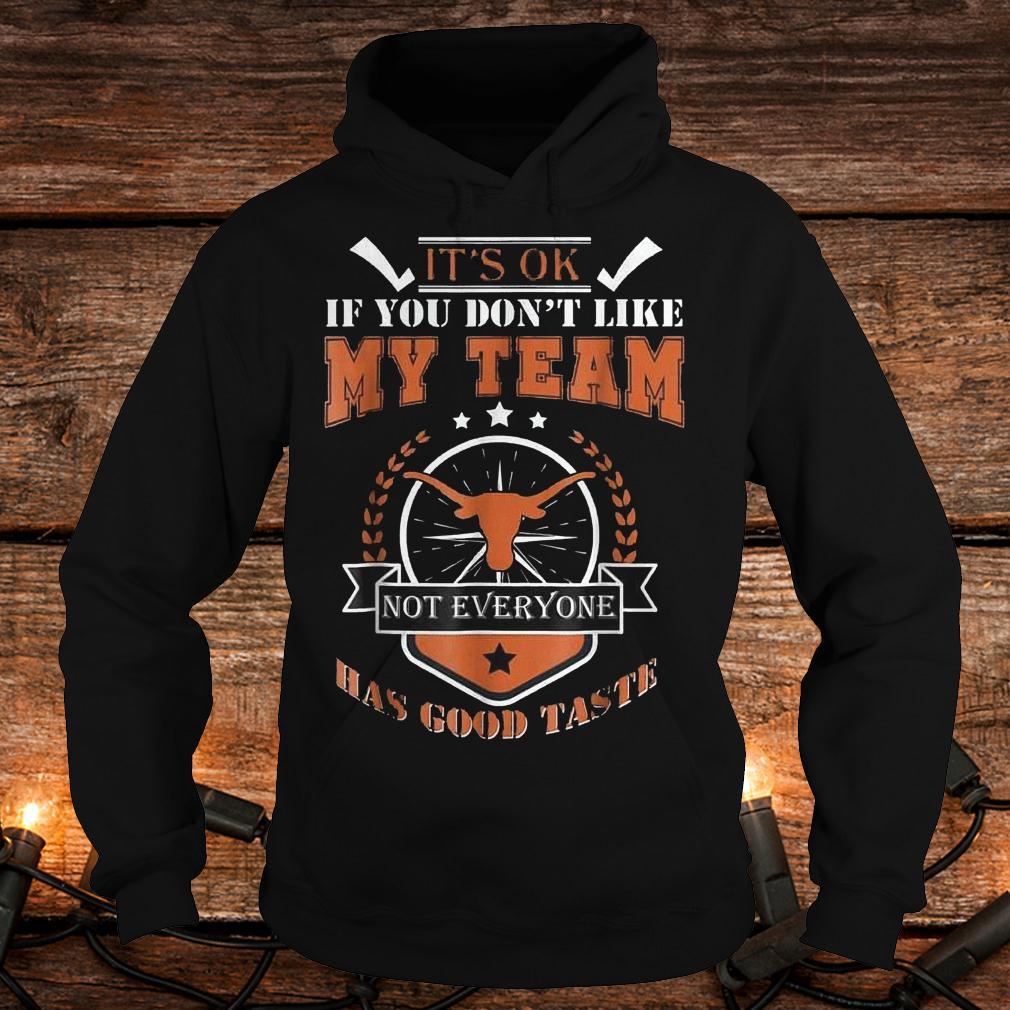 The Best It's ok if you don't like my team not everyone has good taste Shirt Hoodie