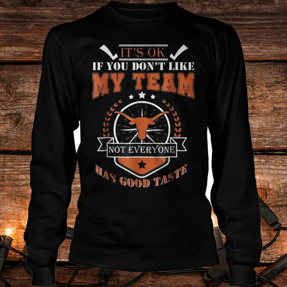 The Best It's ok if you don't like my team not everyone has good taste Shirt Longsleeve Tee Unisex