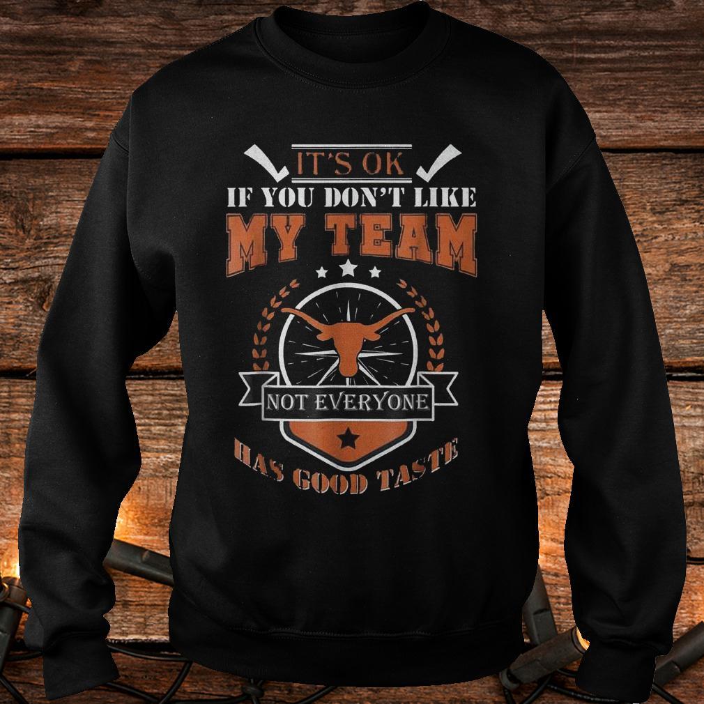 The Best It's ok if you don't like my team not everyone has good taste Shirt Sweatshirt Unisex