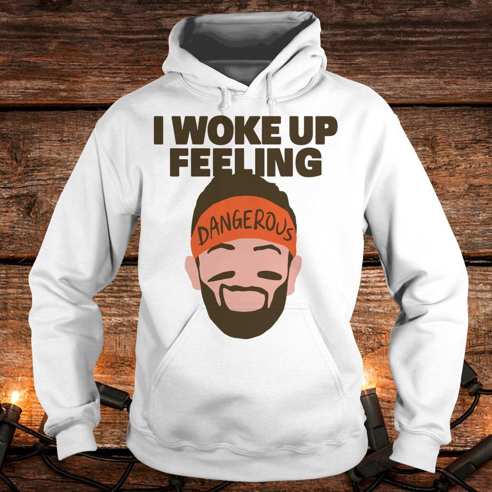 Awesome I woke up feeling Baker Mayfield Dangerous shirt Hoodie