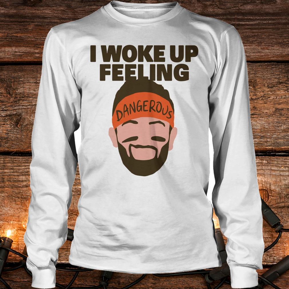Awesome I woke up feeling Baker Mayfield Dangerous shirt Longsleeve Tee Unisex