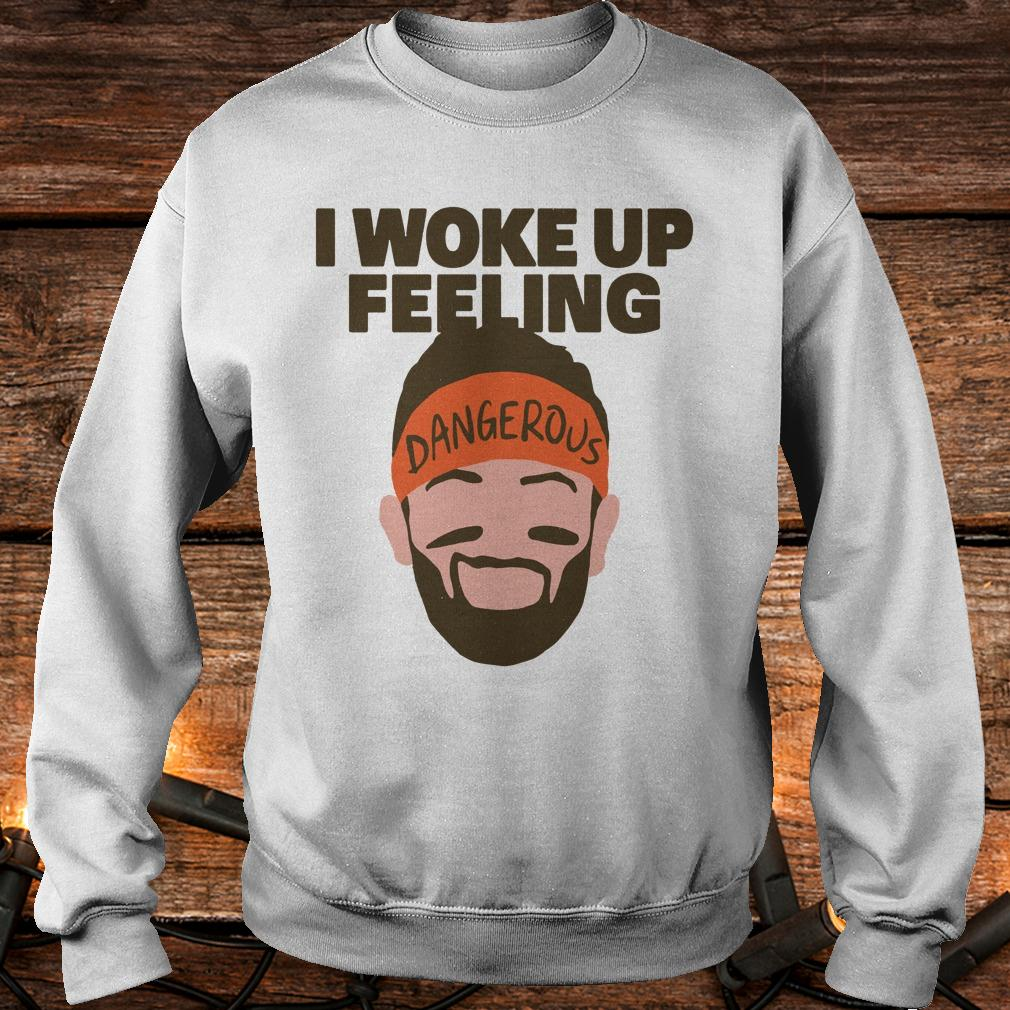 Awesome I woke up feeling Baker Mayfield Dangerous shirt Sweatshirt Unisex