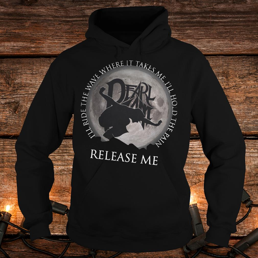 Nice I'll ride the wave where it takes me, I'll hold the pain release me shirt Hoodie