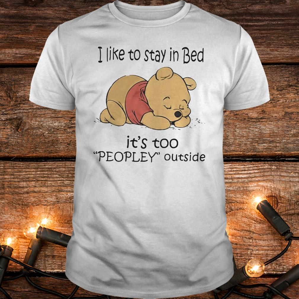 Nice Pooh Bear I like to stay in bed It's too peopley outside shirt Classic Guys / Unisex Tee