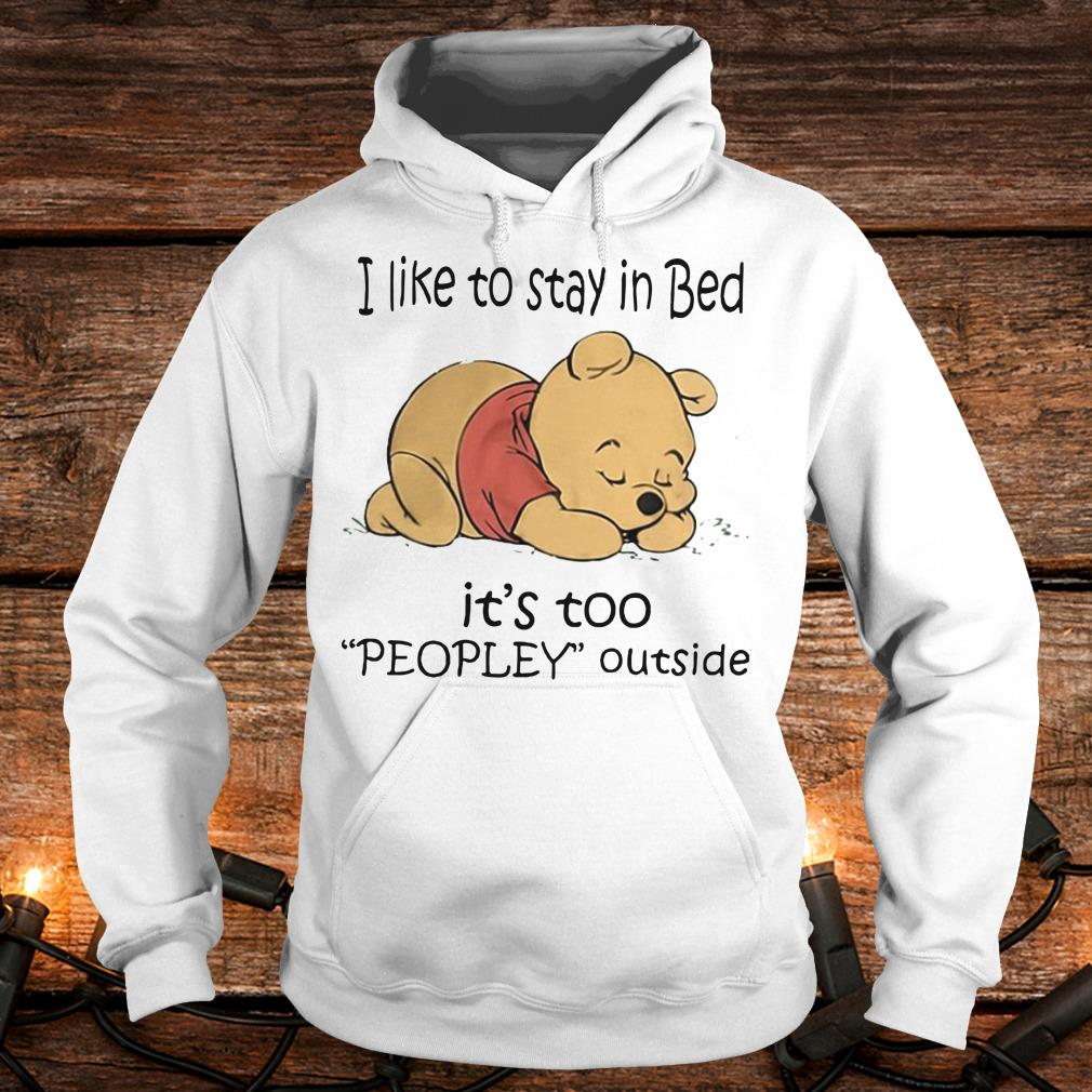 Nice Pooh Bear I like to stay in bed It's too peopley outside shirt