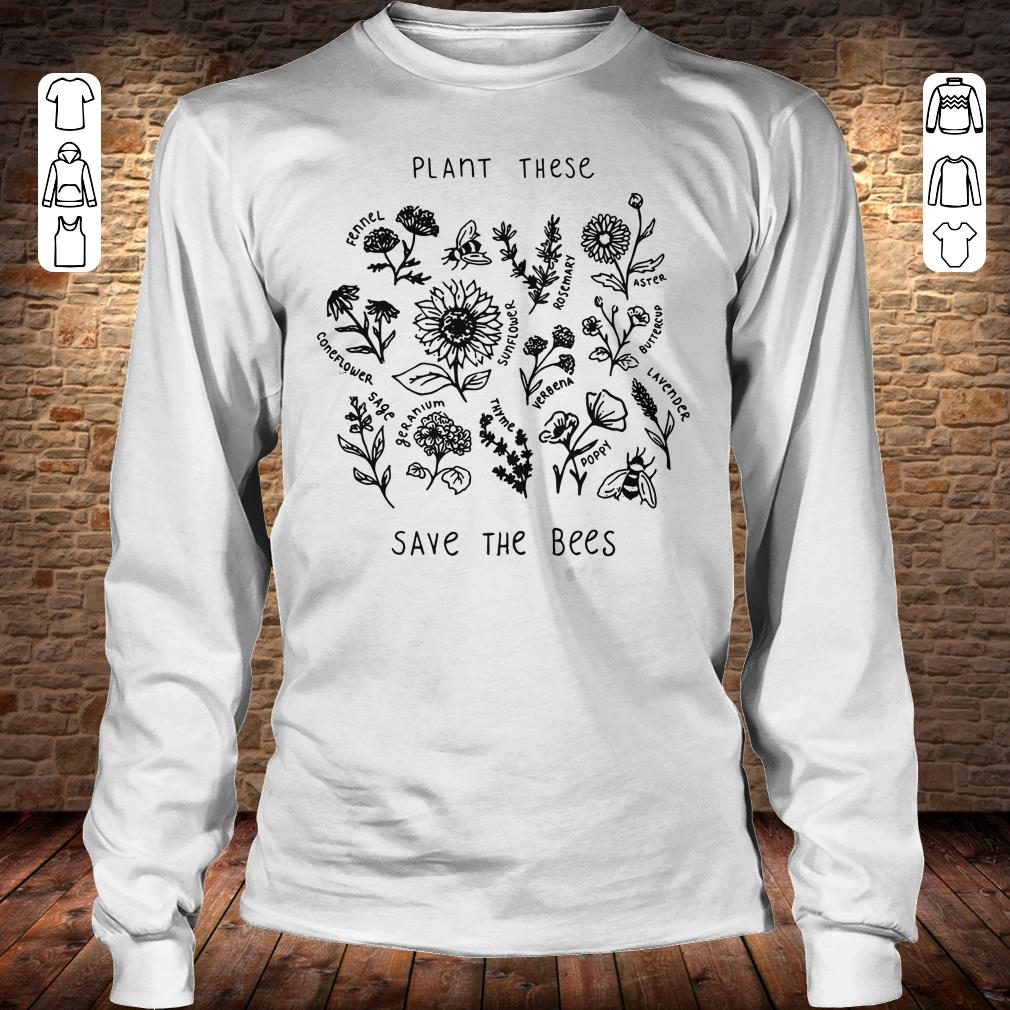Nice The bees Plant these save shirt sweater Longsleeve Tee Unisex