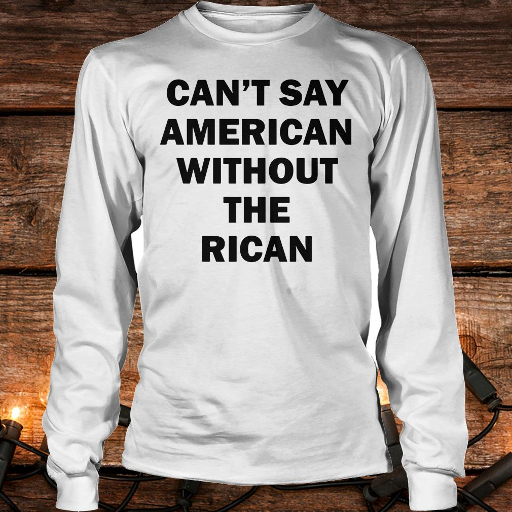Official Can't say American without the rican John Leguizamo shirt Longsleeve Tee Unisex