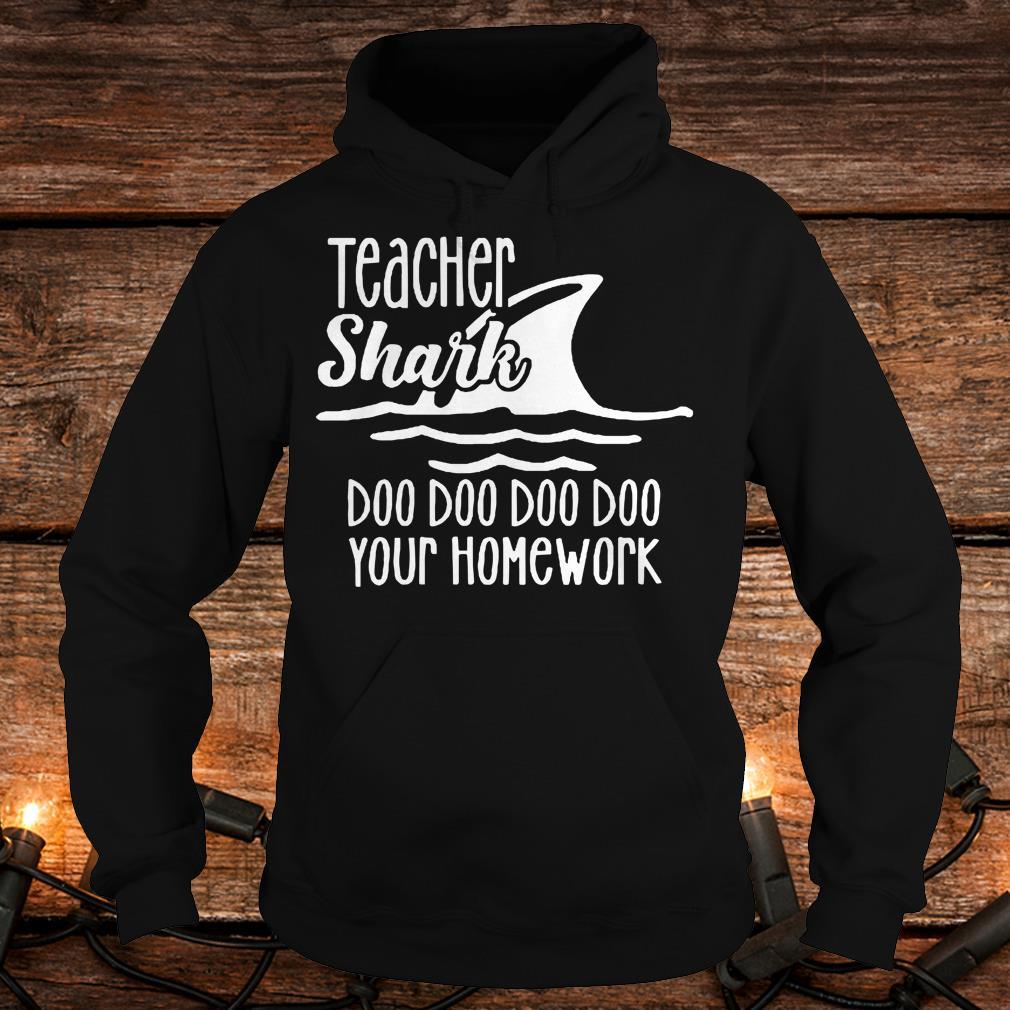 Official Teacher shark doo doo doo your homework Shirt Hoodie