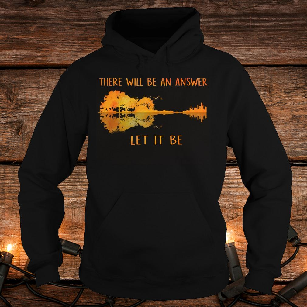 Original There will be an answer let it be guitar lake shadow shirt Hoodie