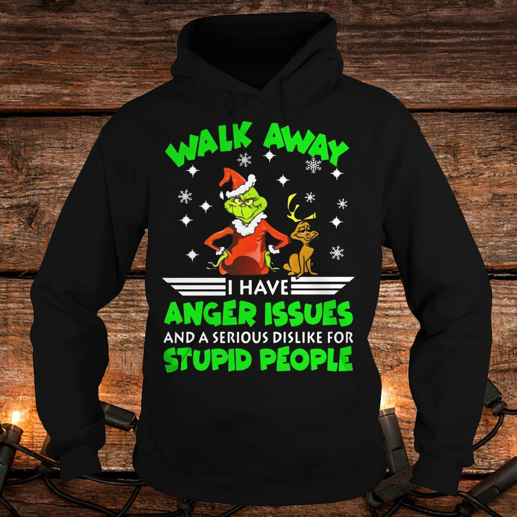 Premium Grinch Walk Away I Have Anger Issues And A Serious Dislike For Stupid People Shirt Hoodie
