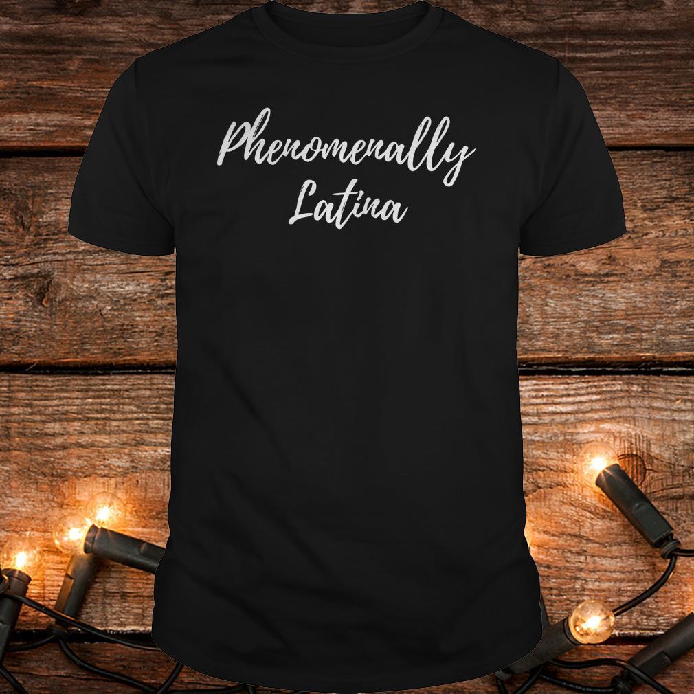 The best Phenomenally Latina shirt