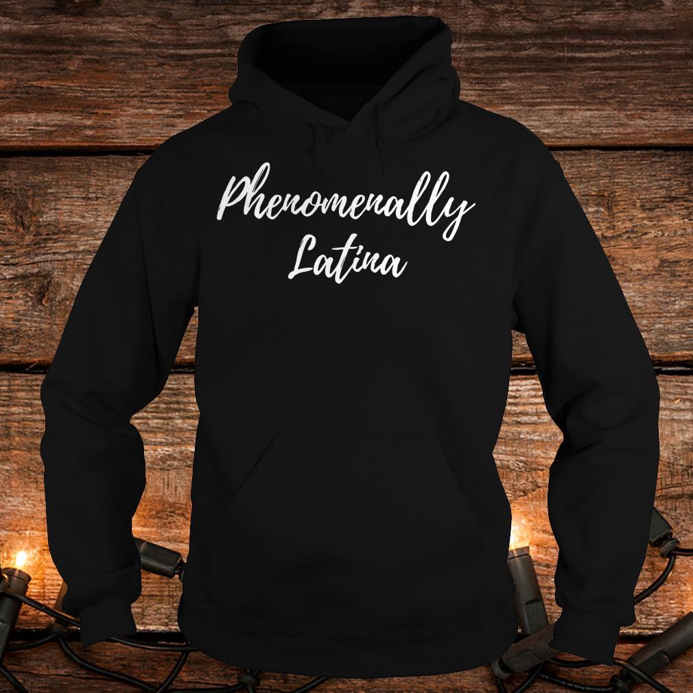 The best Phenomenally Latina shirt Hoodie