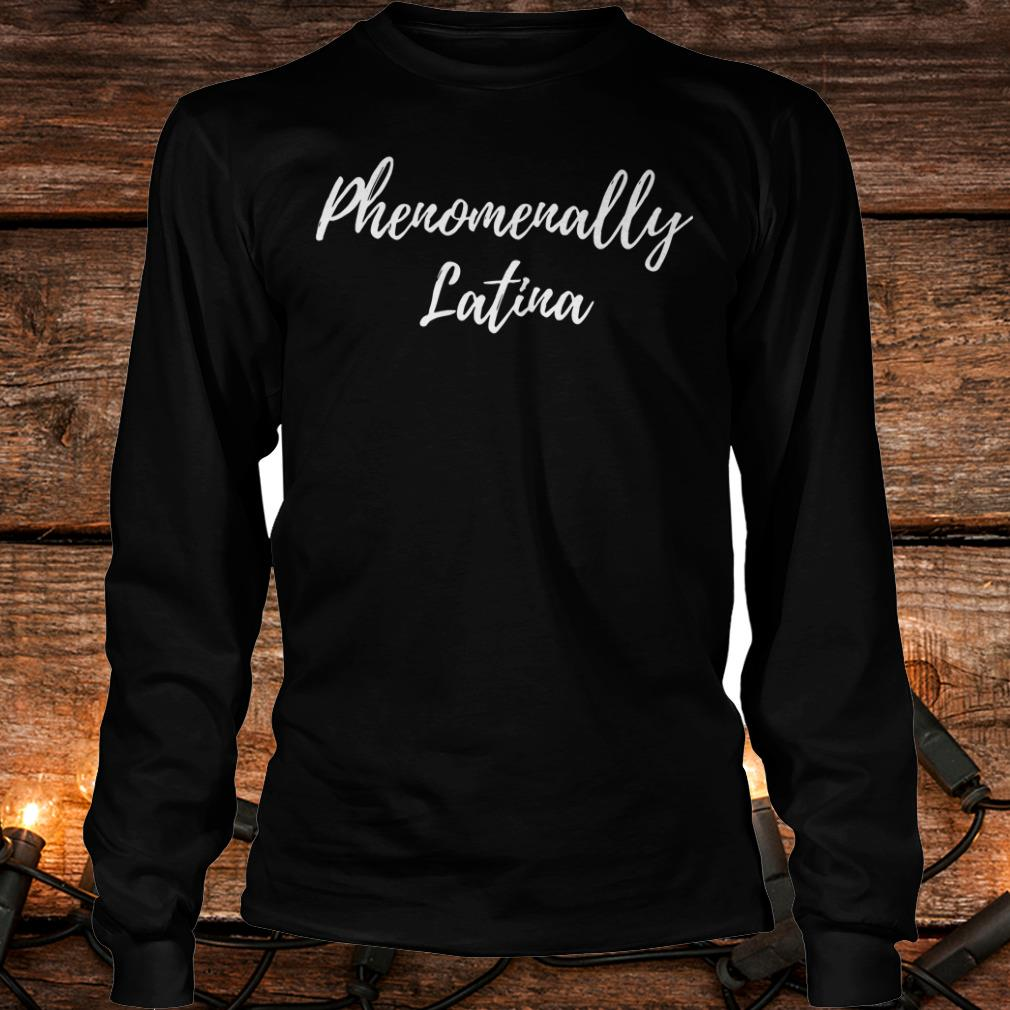 The best Phenomenally Latina shirt Longsleeve Tee Unisex