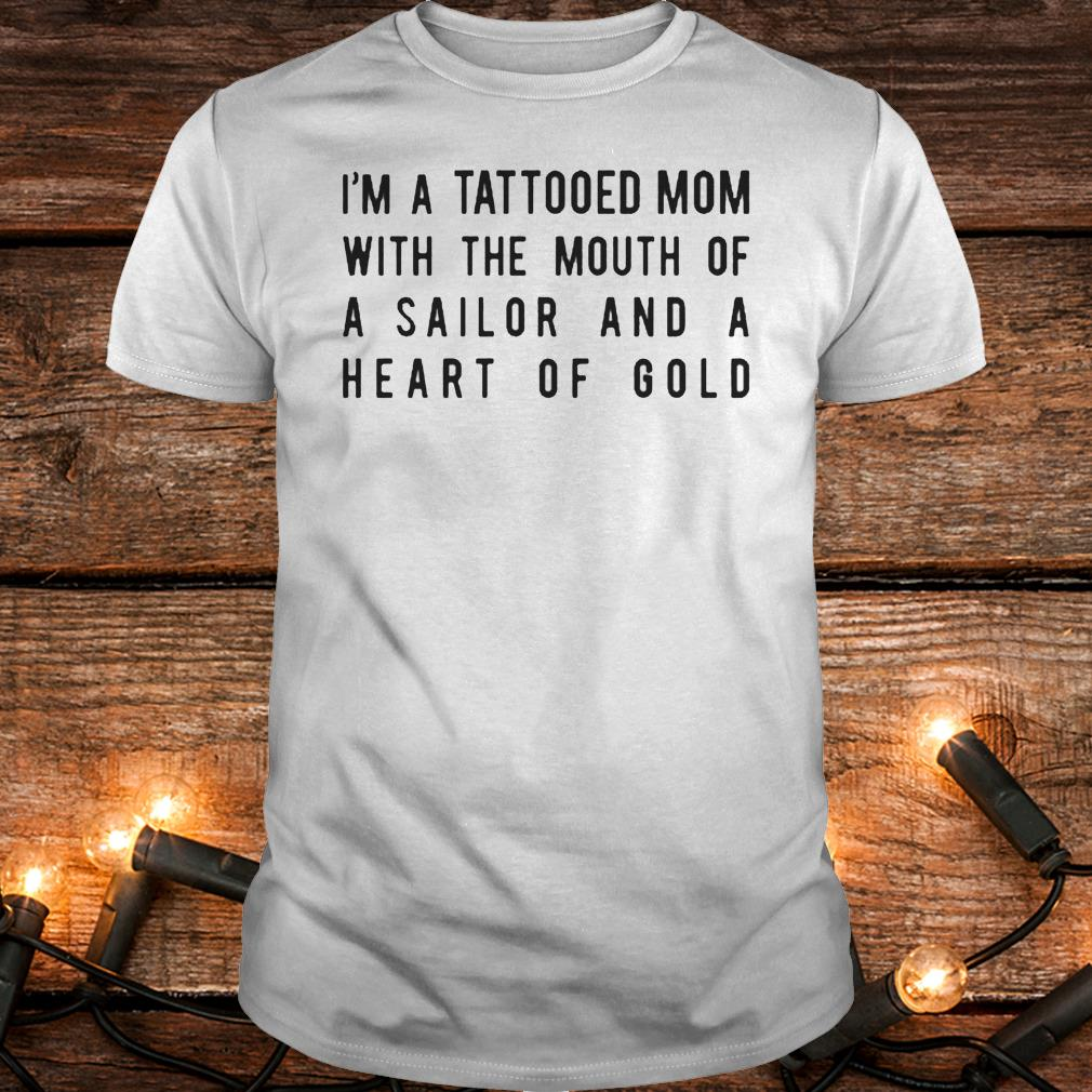 Top I'm a tattooed mom with the mouth of a sailor and a heart of gold Shirt Classic Guys / Unisex Tee