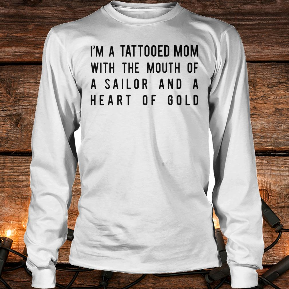 Top I'm a tattooed mom with the mouth of a sailor and a heart of gold Shirt Longsleeve Tee Unisex
