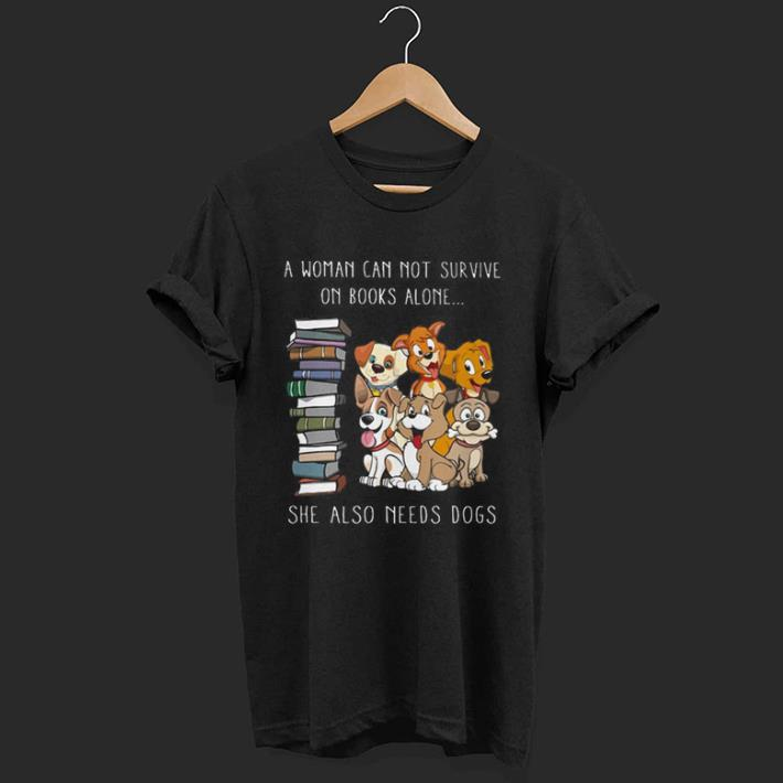 A Woman Can Not Survive On Books Alone She Also Needs Dogs Shirt 1 2 1.jpg