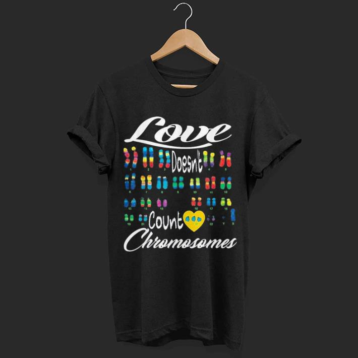 World Down Syndrome Day Trisomy 21 Love Support Gift Shirt 1 1.jpg