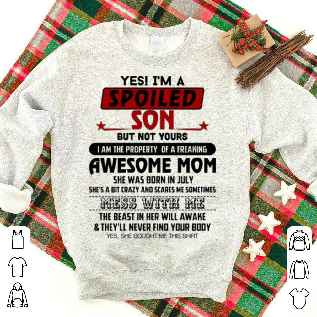 Yes I Am A Spoiled Son But Not Your Awesome Mom She Was Born In July Shirt 1 1.jpg