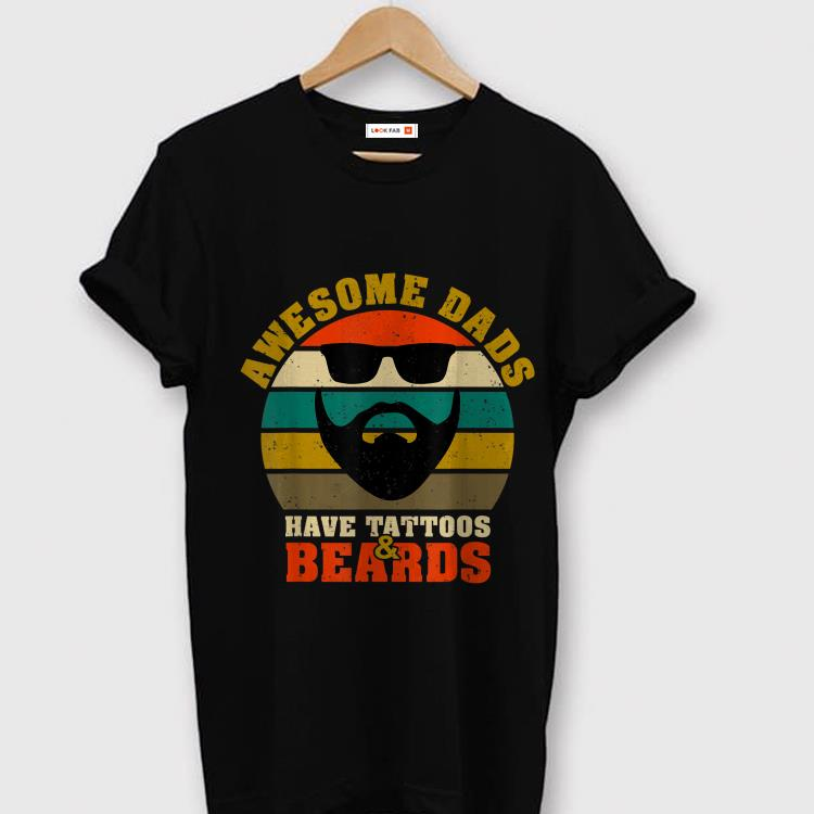 Awesome Dad have Tattoos And Beards Fathers day Vintage shirt