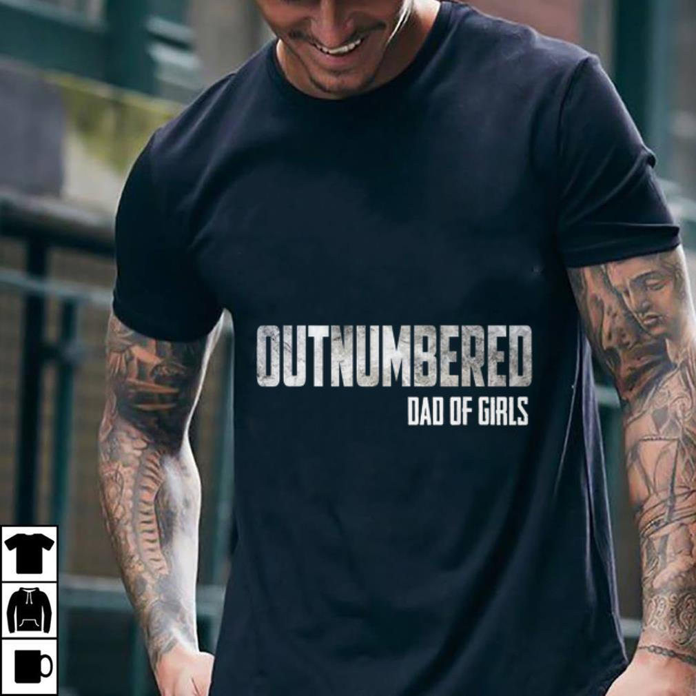Funny Outnumbered Dad of Girls Father day shirt