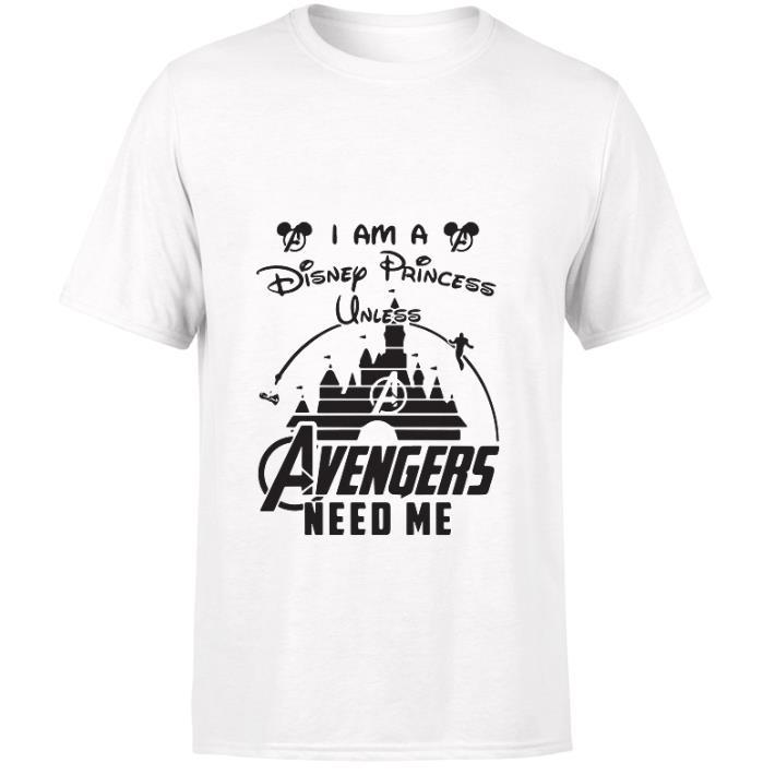 Hot I am a Disney Princess unless Avengers need me head Mickey mouse shirt