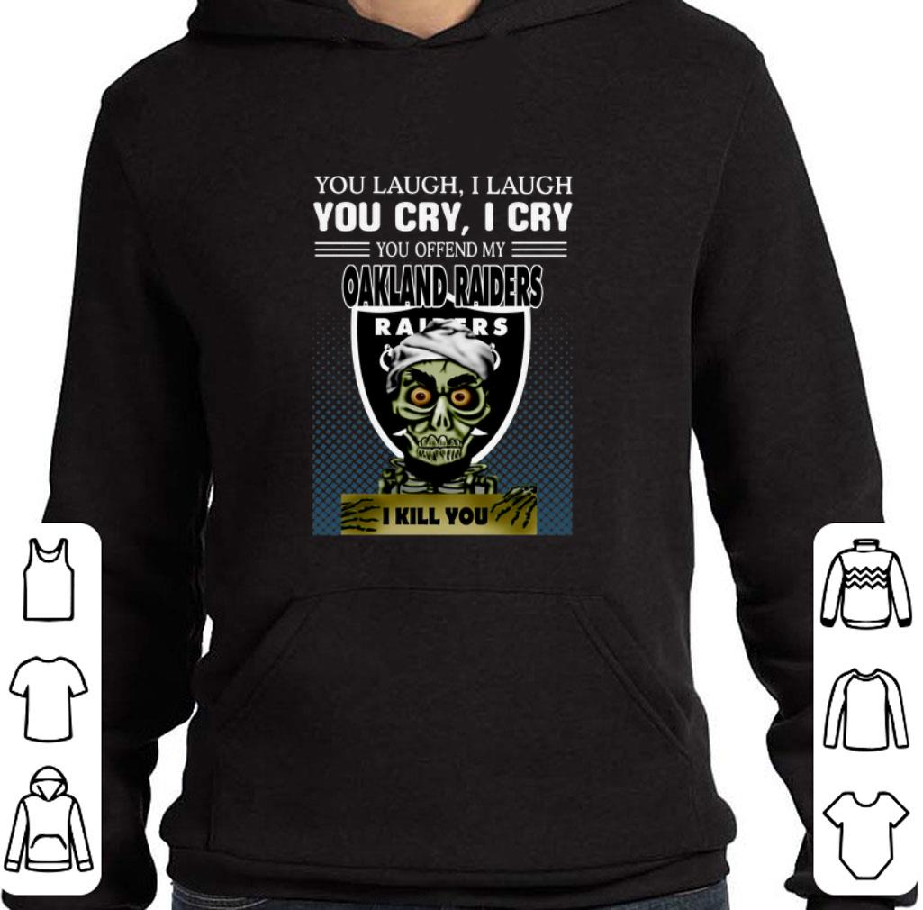 Hot Jeff Dunham you laugh i laugh you offend my Oakland Raiders i kill you shirt