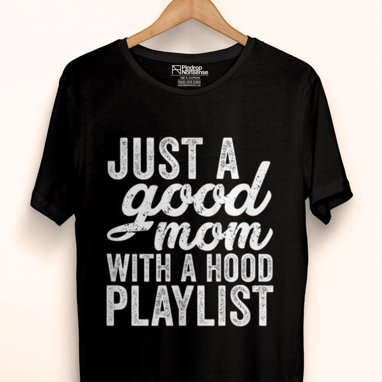 Wonderful Just A Good Mom With A Hood Playlist Mother Day Shirt 1 1.jpg