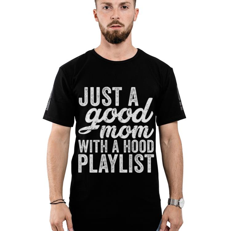 Wonderful Just A Good Mom With A Hood Playlist Mother day shirt