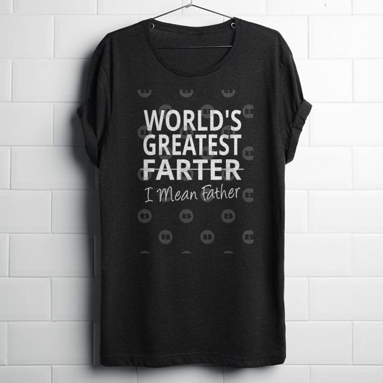 World S Greatest Farter I Mean Father Shirt 1 1.jpg