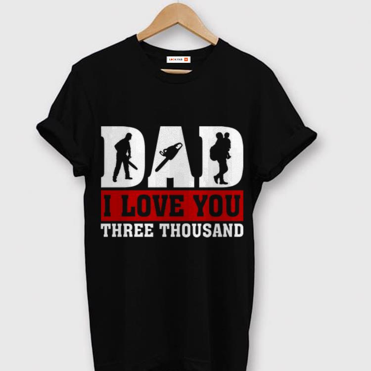 I Love You Dad 3000 Logger Father Day shirt