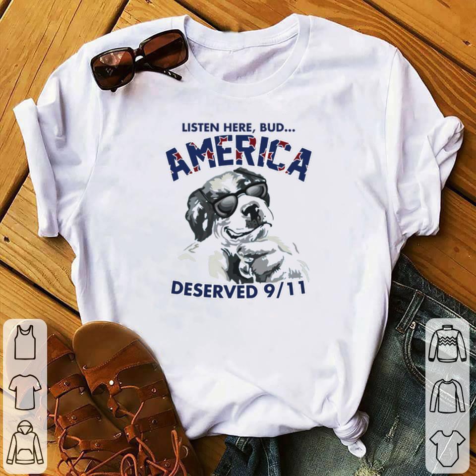 Official Listen Here Bud America Deserved 9 11 shirt