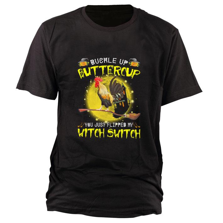 Funny Chicken Buckle Up Buttercup You Just Flipped My Witch Switch Shirt 1 1.jpg
