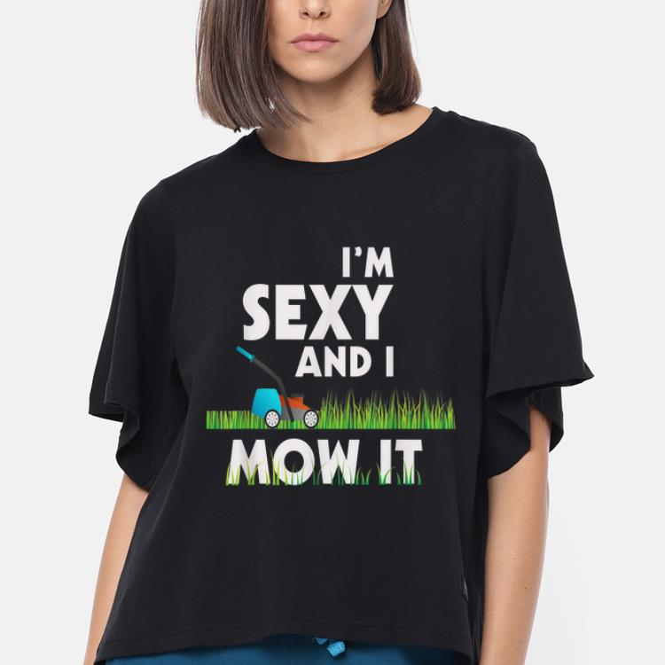 Original Im Sexy And I Mow It Lawn Mowing Gardening 2019 shirt