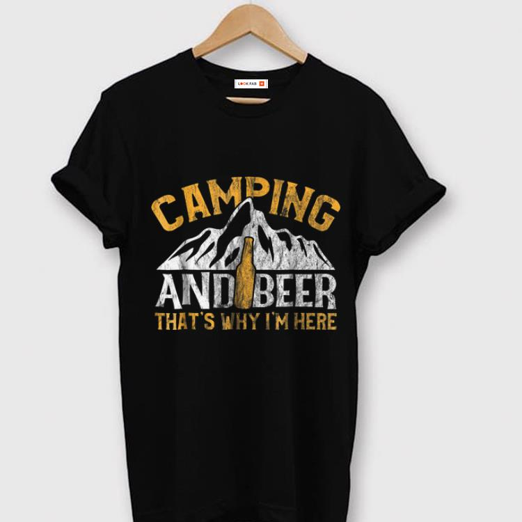 Premium Camping And Drinking Camping And Beer Why I'm Here shirt