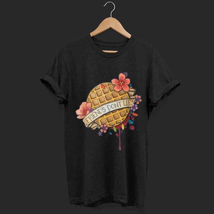 Pretty Friends Dont Lie Waffle Flower shirt