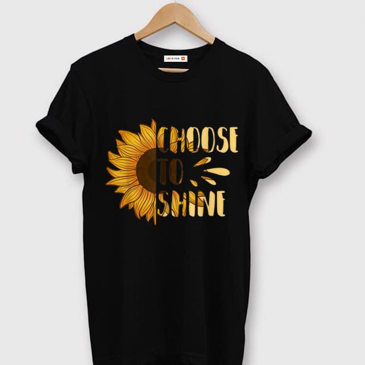 Top Choose To Shine Sunflower Floral Art Yellow Flower shirt